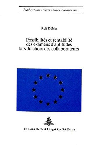 Possibilites Et Rentabilite Des Examens D'Aptitudes Lors Du Choix Des Collaborateurs par Rolf Kohler
