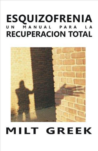 Esquizofrenia: Un Manual Para La Recuperacion Total