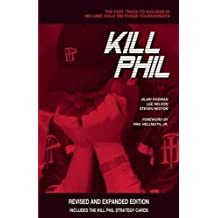 Kill Phil: The Fast Track to Success in No-Limit Hold 'em Poker Tournaments (Gambling Theories Methods)