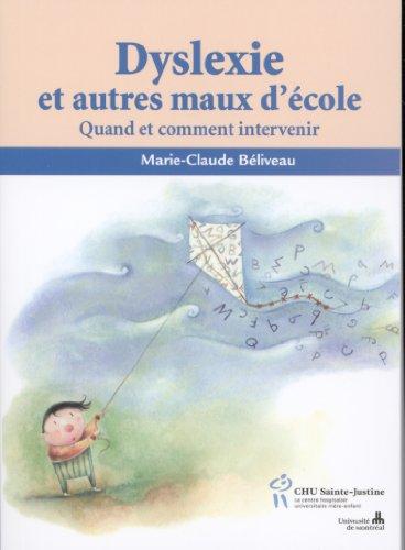Dyslexie et autres maux d'école : Quand et comment intervenir par Marie-Claude Béliveau