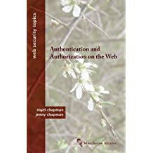Authentication and Authorization on the Web (Web Security Topics) (English Edition)