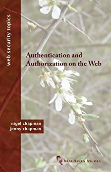 Authentication and Authorization on the Web (Web Security Topics) by [Chapman, Nigel, Chapman, Jenny]