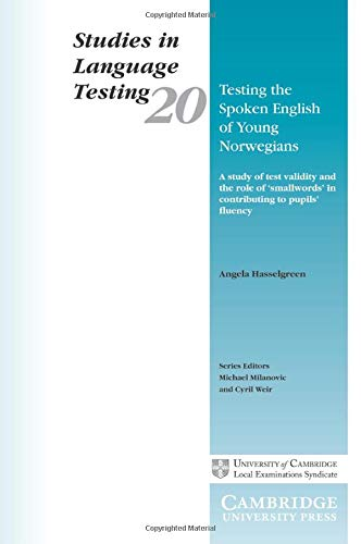 Testing the Spoken English of Young Norwegians: A Study of Testing Validity and the Role of 'Smallwords' in Contributing to Pupils' Fluency (Studies in Language Testing)