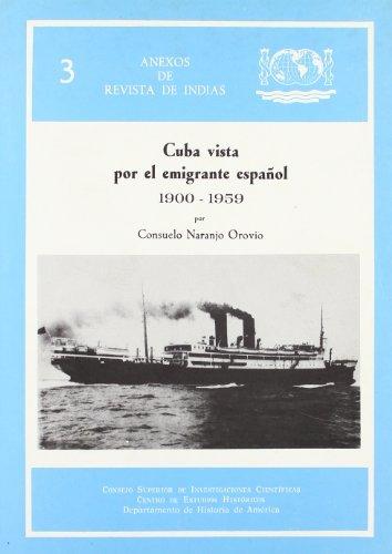 Cuba vista por el emigrante espanol a la Isla, 1900-1959: Un ensayo de historia oral (Anexos de Revista de Indias) (Spanish Edition) by Consuelo Naranjo Orovio (1987-11-07)