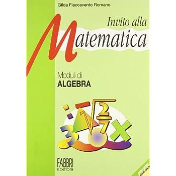 Invito Alla Matematica. Moduli Di Algebra. Per La Scuola Media