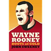 Wayne Rooney: Boots of Gold by John Sweeney (2013-07-16)
