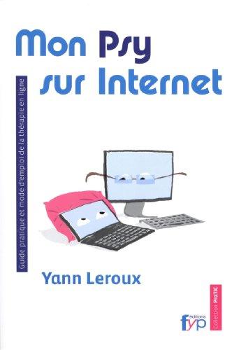 Mon Psy sur internet. Guide pratique et mode d'emploi de la thrapie en ligne