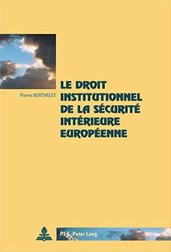 Le droit institutionnel de la sécurité intérieure européenne (Cité européenne / European Policy)