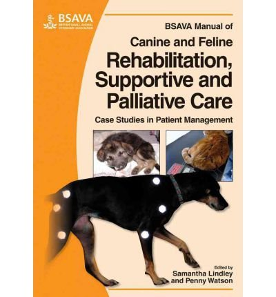 [(BSAVA Manual of Canine and Feline Rehabilitation, Supportive and Palliative Care: Case Studies in Patient Management)] [Author: Penny Watson] published on (January, 2011)