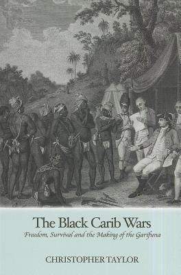 [(The Black Carib Wars: Freedom, Survival and the Making of the Garifuna)] [Author: Christopher Taylor] published on (August, 2012)