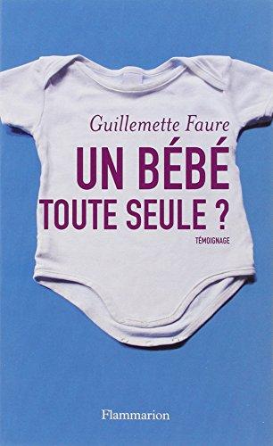 Un bébé toute seule ? par Guillemette Faure