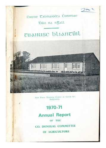 Tuairsc Bliantuil: (1970-71) Annual Report of the Co. Donegal Committee of Agriculture par Coisde Talmhaiochta Chonndae Dhun na nGall
