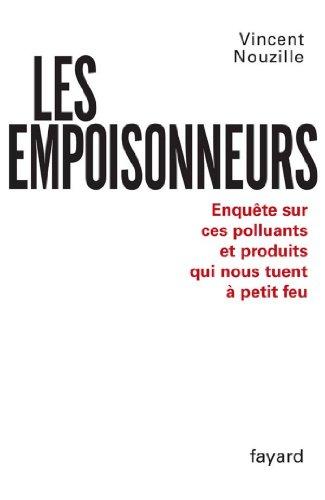 Les Empoisonneurs : Enquête sur ces polluants et produits qui nous tuent à petit feu (Documents)
