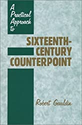 A Practical Approach to Sixteenth-Century Counterpoint by Robert Gauldin (1995-03-30)