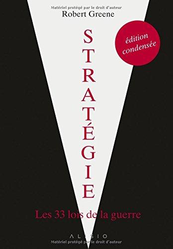 Stratgie, dition condense : Les 33 lois de la guerre