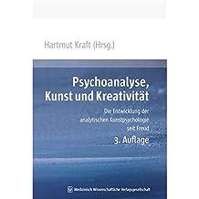 Psychoanalyse, Kunst und Kreativität: Die Entwicklung der analytischen Kunstpsychologie seit Freud