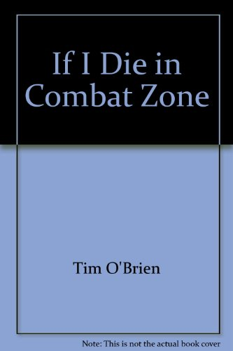 if i die in a combat zone Beautifully written and searingly heartfelt, if i die in a combat zone is a masterwork of its genre a personal document of aching clarity    a beautiful, painful book ---new york times book review one of the best, most disturbing, and most powerful books about the shame that was/is vietnam.