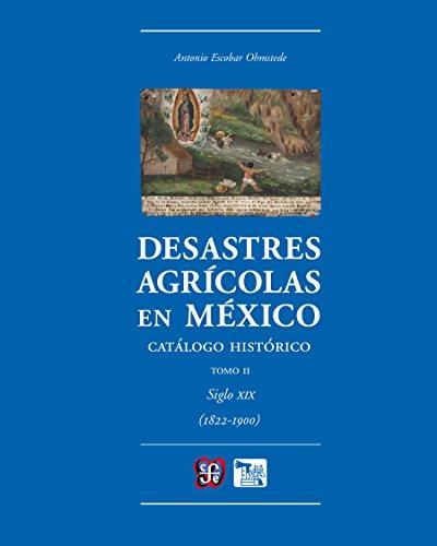 Desastres agrícolas en México. Catálogo histórico, II. Siglo XIX (1822-1900) (Ciencia y Tecnologia)