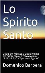 Lo Spirito Santo: Quello che riferisce la Bibbia intorno allo Spirito Santo, presentato come: