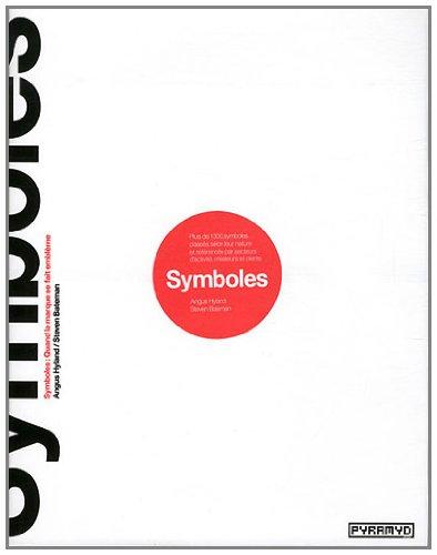 Symboles: Quand la marque se fait emblème. Plus de 1300 symboles classés selon leur nature et référencés par secteurs d'activité, créateurs et clients par Angus Hyland, Steven Bateman
