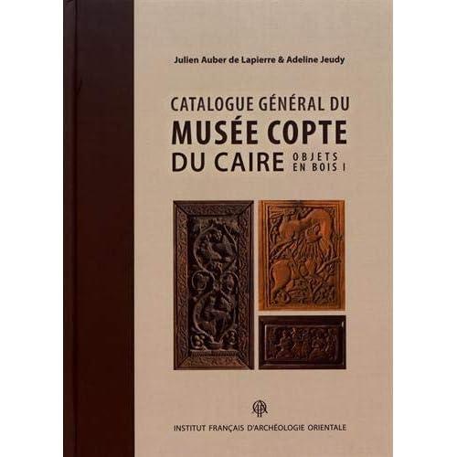Catalogue général du Musée copte du Caire : Volume 1, Objets en bois