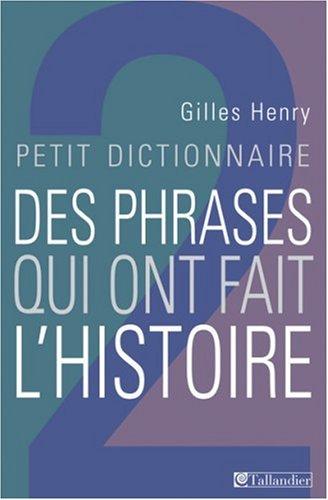 Petit dictionnaire des phrases qui ont fait l'histoire