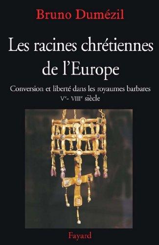 Les racines chrtiennes de l'Europe : Conversion et libert dans les royaumes barbares Ve - VIIIe sicle (Nouvelles Etudes Historiques)