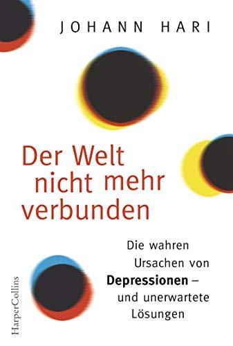 Der Welt nicht mehr verbunden: Die wahren Ursachen von Depressionen - und unerwartete Lösungen (Verbunden Ebook)