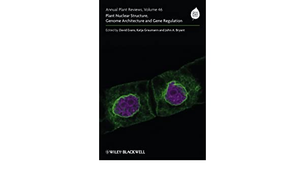 Annual Plant Reviews, Plant Nuclear Structure, Genome Architecture and Gene Regulation: Volume 46