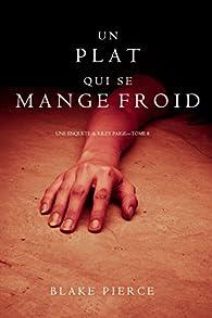 Une enquête de Riley Paige, tome 8 : Un plat qui se mange froid par Blake Pierce