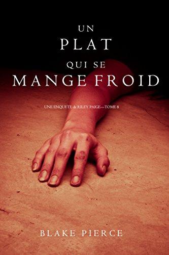 Un Plat Qui se Mange Froid  (Une Enquête De Riley Paige — Tome 8) (French Edition)