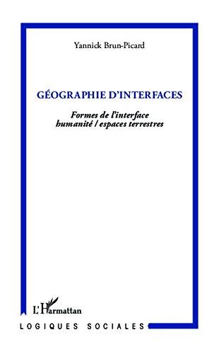 Lire en ligne Géographie d'interfaces: Formes de l'interface humanité/espaces terrestres pdf