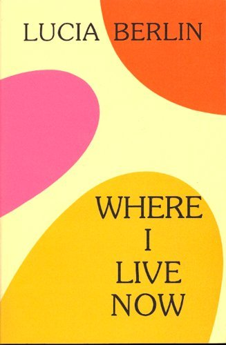 Where I Live Now by Lucia Berlin (1999-03-01)