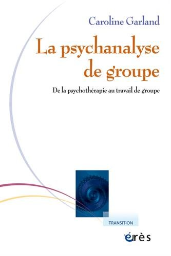 Psychanalyse de groupe : De la psychothérapie au travail de groupe