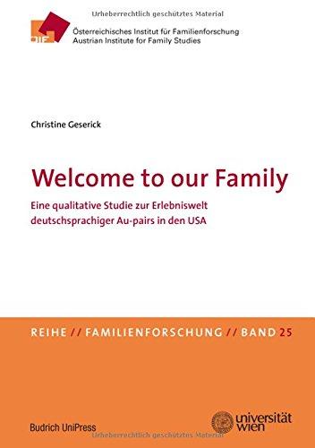 Welcome to our Family: Eine qualitative Studie zur Erlebniswelt deutschsprachiger Au-pairs in den USA (Familienforschung - Schriftenreihe des Österreichischen Instituts für Familienforschung (ÖIF))