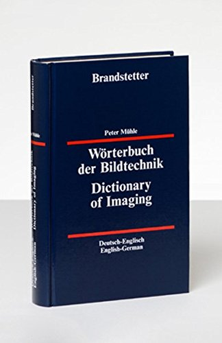 Wörterbuch der Bildtechnik - Deutsch-Englisch /Englisch-Deutsch: Dictionary of Imaging