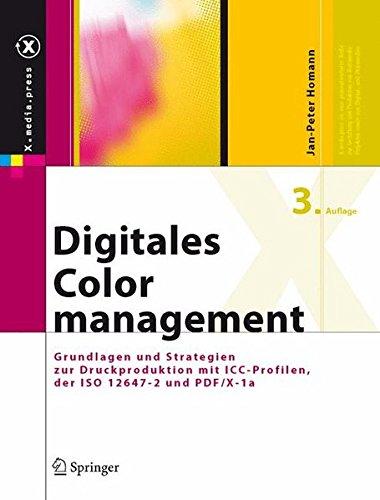 Digitales Colormanagement: Grundlagen und Strategien zur Druckproduktion mit ICC-Profilen, der ISO 12647-2 und PDF/X-1a (X.media.press)