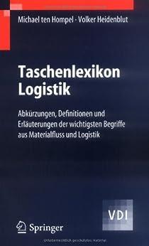 Taschenlexikon Logistik: Abkürzungen, Definitionen und Erläuterungen der wichtigsten Begriffe aus Materialfluss und Logistik (VDI-Buch) von [Hompel, Michael, Heidenblut, Volker]