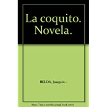 La coquito. Novela. [Tapa blanda] by BELDA, Joaquín.-