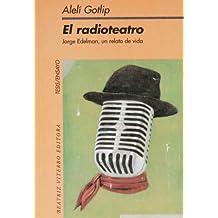 El Radioteatro/the Radio Theater: Jorge Edelman, Un Relato De Vida/a Tale Of Life (Tesis/Ensayo)