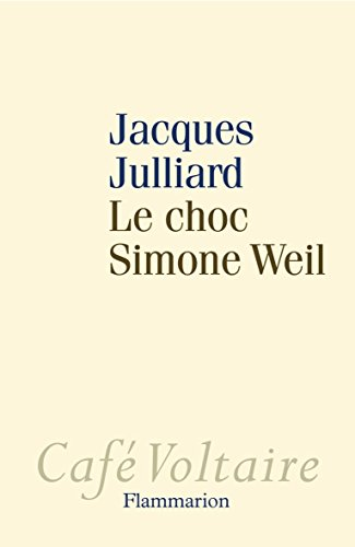 Le choc Simone Weil par Jacques Julliard