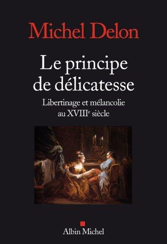 Le Principe de délicatesse : Libertinage et mélancolie au XVIIIe siècle (SCIEN.HUMAINES) par Michel Delon