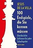 100 Endspiele, die Sie kennen müssen: Unerlässliche Lektionen für Jeden Schachspieler (German Edition)