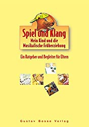 Spiel und Klang - Musikalische Früherziehung mit dem Murmel. Für Kinder zwischen 4 und 6 Jahren: Elternband. Ein Ratgeber und Begleiter für Eltern