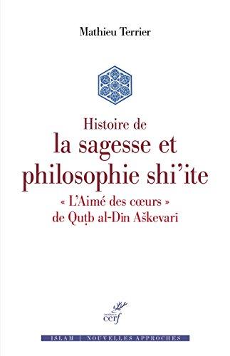 Histoire de la sagesse et philosophie shi'ite : L'Aimé des coeurs de Qutb al-Din Askevari par Mathieu Terrier