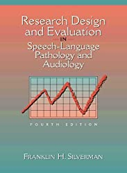 Research Design and Evaluation in Speech-Language Pathology and Audiology (4th Edition) by Franklin H. Silverman (1997-07-01)