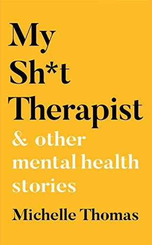 My Sh*t Therapist: & Other Mental Health Stories
