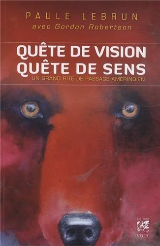 Qute de vision, qute de sens : Un grand rite de passage amrindien de Paule Lebrun (15 novembre 2013) Broch