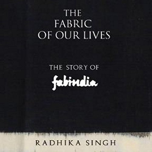 PDF The Fabric of Our Lives: The Story of Fabindia Download - VladimirEd