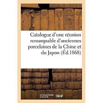 Catalogue d'une réunion remarquable d'anciennes porcelaines de la Chine et du Japon